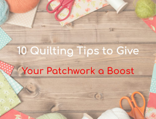 10 Quilting Tips to Give Your Patchwork a Boost